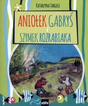Aniołek Gabryś i Szymek rozrabiaka - okładka książki