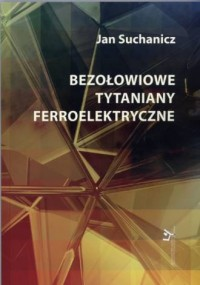 Bezołowiowe tytaniany ferroelektryczne - okładka książki