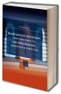 Bezpieczeństwo wewnętrzne i porządek publiczny jako sfera działania administracji publicznej - okładka książki