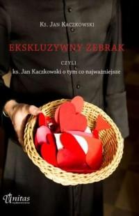 Ekskluzywny żebrak czyli ks. Jan Kaczkowski o tym co najważniejsze - okładka książki