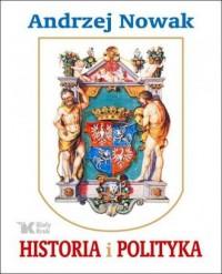Historia i polityka - Andrzej Nowak - okładka książki
