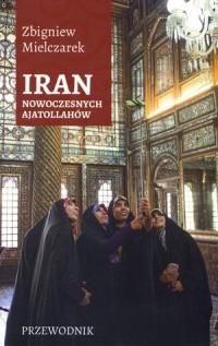 Iran nowoczesnych ajatollahów. Przewodnik - okładka książki