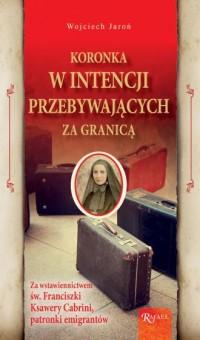 Koronka w intencji przebywających za granicą, za wstawiennictwem św. Franciszki Ksawery Cabini, patronki emigrantów - okładka książki