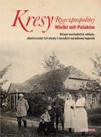 Kresy Rzeczpospolitej. Wielki mit Polaków - okładka książki