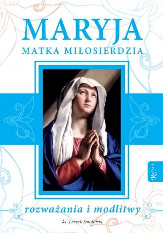Maryja Matka Miłosierdzia. Rozważania - okładka książki