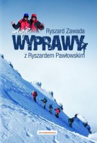 Moje wyprawy z Ryszardem Pawłowskim - okładka książki
