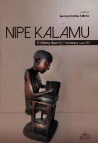 Nipe Kalamu. Odsłony dawnej literatury suahili. Tom 1 - okładka książki