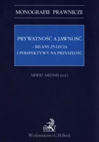 Prywatność a jawność. Bilans 25-lecia i perspektywy na przyszłość. Seria: Monografie prawnicze - okładka książki