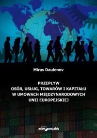 Przepływ osób, usług, towarów i kapitału w umowach międzynarodowych Unii Europejskiej - okładka książki