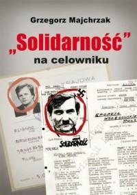 Solidarność na celowniku. Wybrane operacje SB przeciwko związkowi i jego działaczom - okładka książki