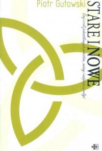 Stare i nowe. Esej o roli jednostkowych podmiotów, zmiany i wątpienia w religii - okładka książki