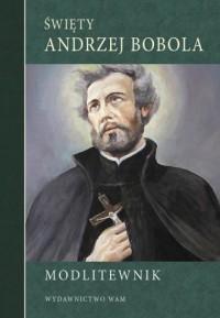 Święty Andrzej Bobola. Modlitewnik - okładka książki