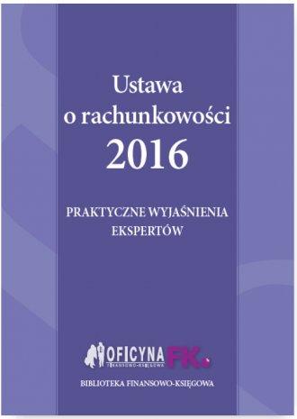 Ustawa o rachunkowości 2016. Praktyczne - okładka książki