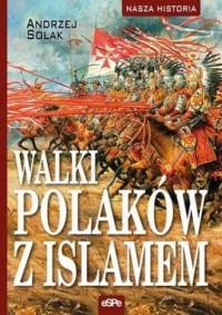 Walki Polaków z Islamem. Seria: Nasza historia - okładka książki