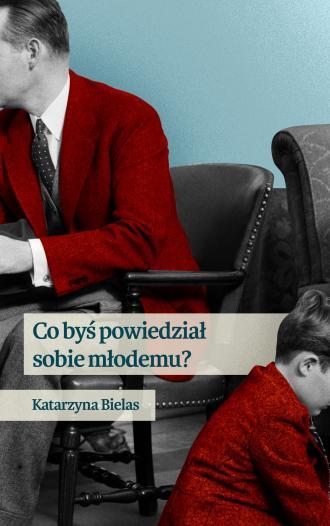Co byś powiedział sobie młodemu? - okładka książki