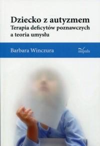 Dziecko z autyzmem. Terapia deficytów poznawczych a teoria umysłu - okładka książki