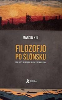 Filozofjo po ślonsku czyli heft do historje filozofje Dziadka Kika - okładka książki