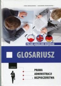 Glosariusz z zakresu prawa, administracji i bezpieczeństwa polsko-angielsko-niemiecki - okładka książki