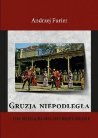 Gruzja niepodległa od monarchii do republiki - okładka książki