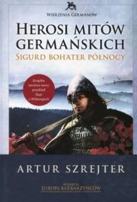 Herosi mitów germańskich. Tom 2. Sigurd bohater północy - okładka książki