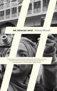 Jak zobaczyć świat - Nicholas Mirzoeff - okładka książki