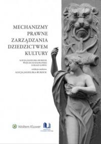Mechanizmy prawne zarządzania dziedzictwem kultury - okładka książki