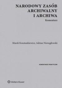 Narodowy zasób archiwalny i archiwa. Komentarz - okładka książki