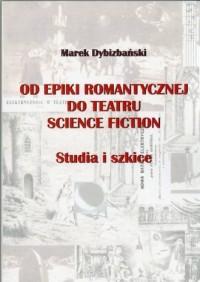 Od epiki romantycznej do teatru science ficton. Studia i szkice - okładka książki