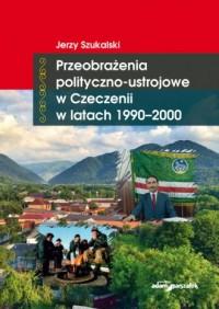 Przeobrażenia polityczno-ustrojowe w Czeczenii w latach 1990-2000 - okładka książki