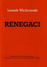 RENEGACI - Likwidacja Hut, Stoczni, Górnictwa... Wyprzedaż Lasów, Ziemi i innych bogactw Polski - okładka książki