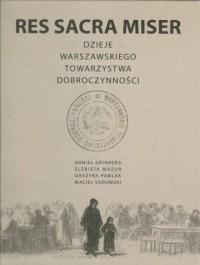 Res Sacra Miser. Dzieje Warszawskiego Towarzystwa Dobroczynności - okładka książki