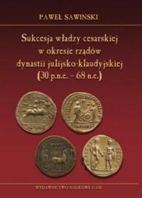 Sukcesja władzy cesarskiej w okresie rządów dynastii julijsko-klaudyjskiej (lata 30 p.n.e. - 68 n.e.) - okładka książki