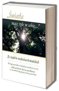 Światła masz tyle w sobie... Ze studiów wschodniosłowiańskich. Księga pamiątkowa dedykowana Profesorowi Aleksandrowi Barszczewskiemu w 85. rocznicę urodzin - okładka książki