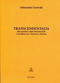 Transcendentalia. Jako przejawy aktu istnienia bytu w metafizyce św. Tomasza z Akwinu - okładka książki