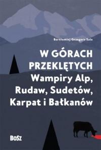W górach przeklętych. Wampiry Alp, Rudaw, Sudetów, Karpat i Bałkanów - okładka książki