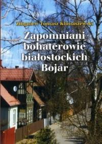 Zapomniani bohaterowie białostockich Bojar - okładka książki