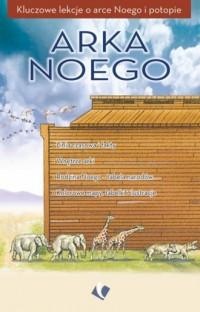 Arka Noego. Kluczowe lekcje o arce - okładka książki