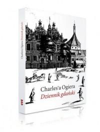 Charlesa Ogiera Dziennik gdański. Kartki z podróży do Polski 1635-1636 - okładka książki
