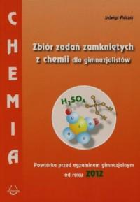 Chemia. Zbiór zadań zamkniętych z chemii dla gimnazjalistów. Powtórka przed egzaminem gimnazjalnym od roku 2012 - okładka podręcznika