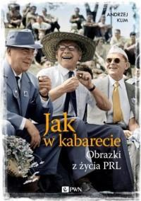 Jak w kabarecie. Obrazki z życia PRL - okładka książki