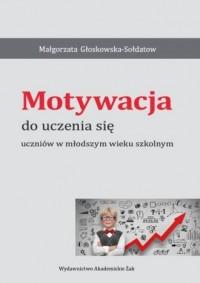 Motywacja do uczenia się uczniów w młodszym wieku szkolnym - okładka książki
