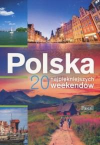 Polska. 20 najpiękniejszych weekendów - okładka książki