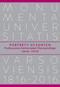 Portrety Uczonych. Profesorowie Uniwersytetu Warszawskiego 1816-1915 - okładka książki