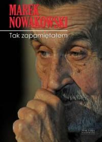 Tak zapamiętałem - Marek Nowakowski - okładka książki