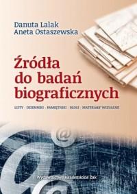 Źródła do badań biograficznych. Listy. Dzienniki. Pamiętniki. Blogi. Materiały wizualne - okładka książki