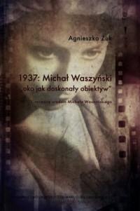 1937: Michał Waszyński oko jako doskonały obiektyw. W 111 rocznicę urodzin Michała Waszyńskiego - okładka książki