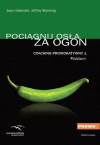 Coaching prowokatywny 1. Podstawy. Pociągnij osła za ogon - okładka książki