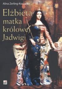 Elżbieta matka królowej Jadwigi - okładka książki