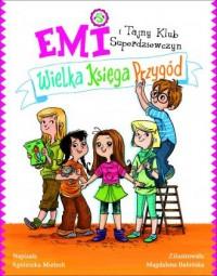 Emi i Tajny Klub Superdziewczyn. Wielka księga przygód - okładka książki