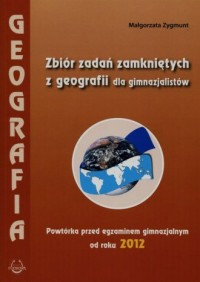 Geografia. Zbiór zadań zamkniętych z geografii dla gimnazjalistów. Powtórka przed egzaminem gimnazjalnym od roku 2012 - okładka podręcznika